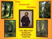 I.I.Shishkin. The Greatest Russian landscape painter