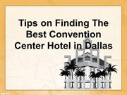 Tips on Finding The Best Convention Center Hotel