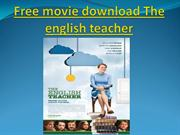Free movie download The english teacher