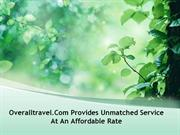 Overalltravel.Com Provides Unmatched Service At An Affordable Rate