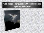 God Keeps The Question Of His Existence Squarely Before Us