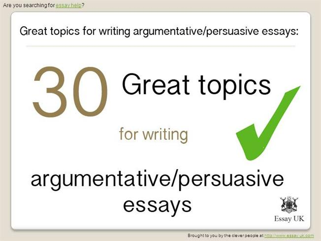 30 great essay topics for writing argumentative and persuasive ess authorstream - Writing Essays Topics