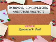 Bt- Brinjal, Concept Issue and Future Prospects