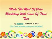 Make The Most Of Video Marketing With Some Of These Tips