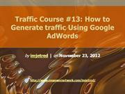 Traffic Course 13 How to Generate traffic Using Google AdWords
