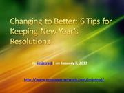 Changing to Better 6 Tips for Keeping New Year's Resolutions