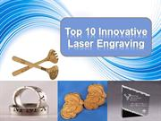Top 10 Innovative Laser Engraving