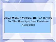 Jason Walker, Victoria, BC Is A Director For The Shawnigan Lake Reside