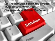 Let The Best Jobs Follow You Through These Resume Writing