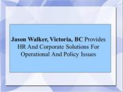 Jason Walker, Victoria, BC Provides HR And Corporate Solutions For Ope