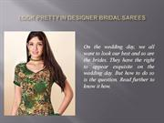 Look Pretty In Designer Bridal Sarees