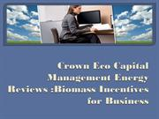Crown Eco Capital Management Energy Reviews Biomass Incentives for Bus