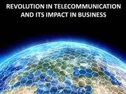 REVOLUTION IN TELECOMMUNICATION AND ITS IMPACT IN BUSINESS