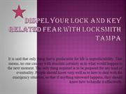 Dispel your Lock and key Related Fear with locksmith tampa