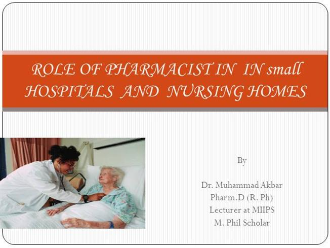 ROLE of PHARMACIST in in SMALL HOSPITALS AND NURSING HOMES – Pharmacist Duties