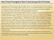 Alex Frisch Emerged in New Trend along with C4 Artists