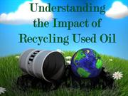 Understand the Impact of Used Oil Recycling Today
