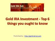 Gold IRA Investment - Top 6 things you