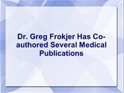 Dr. Greg Frokjer Has Co-authored Several Medical Publications
