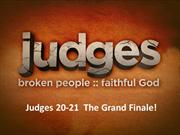 Judges 20 and 21 The Grand Finale