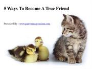 5 ways to become a true friend