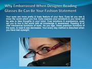 Designer Reading Glasses Be Can Be Your Fashion Statement