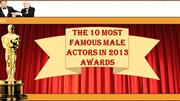 The 10 Most Famous Male Actors in 2013 Awards