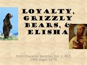 Loyalty, Grizzly Bears, & Elisha