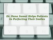 Dr. Dana Samet Helps Patients In Perfecting Their Smiles
