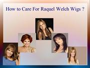 How to Care For Raquel Welch Wigs _
