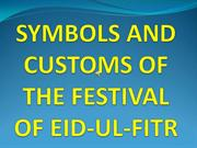 SYMBOLS AND CUSTOMS OF THE FESTIVAL OF EID-UL-FITR