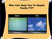 Who Can Help You To Repair Your Faulty TV - TV Repair Centre