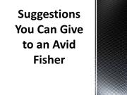 Suggestions You Can Give to an Avid Fisher