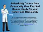 Babysitting Course from Community Care First Aid Comes Handy for your