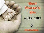 Unique Ideas For Fathers Day Gift  2013