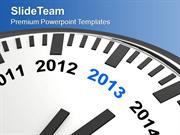 Year 2013 Is Quickly Approaching Wall Clock PowerPoint Templates PPT B
