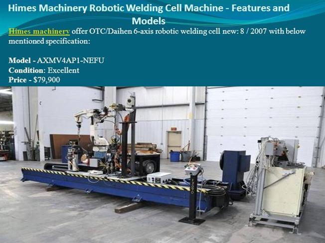 Himes Machinery Robotic Welding Cell Machine - Features And Models