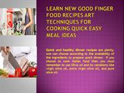 Learn New Good Finger Food Recipes Art Techniques for Cooking