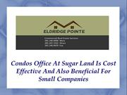 Condos Office At Sugar Land Is Cost Effective And Also Beneficial For