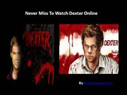 Have you planned to watch Dexter online?