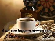 A lot can happen over coffee!