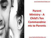 Parent Ministry - A Child's Ten Commandments to Parents