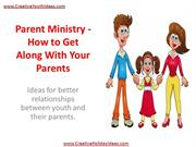 Parent Ministry - How to Get Along With Your Parents