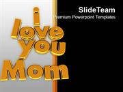I Love You Mom Family Relation Celebration PowerPoint Templates PPT Th