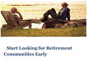 Start Looking for Retirement Communities Early