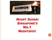Night Safari Singapore's No.1 Nightspot.
