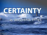 2013_06_02 Certainty in Uncertain Times - Part 1