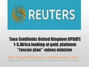 Tana Goldfields United Kingdom UPDATE 1 S.Africa looking at gold, plat