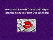How Stellar Phoenix Outlook PST Repair Software helps Outlook users