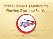 Office Removals Melbourne Working Overtime For You